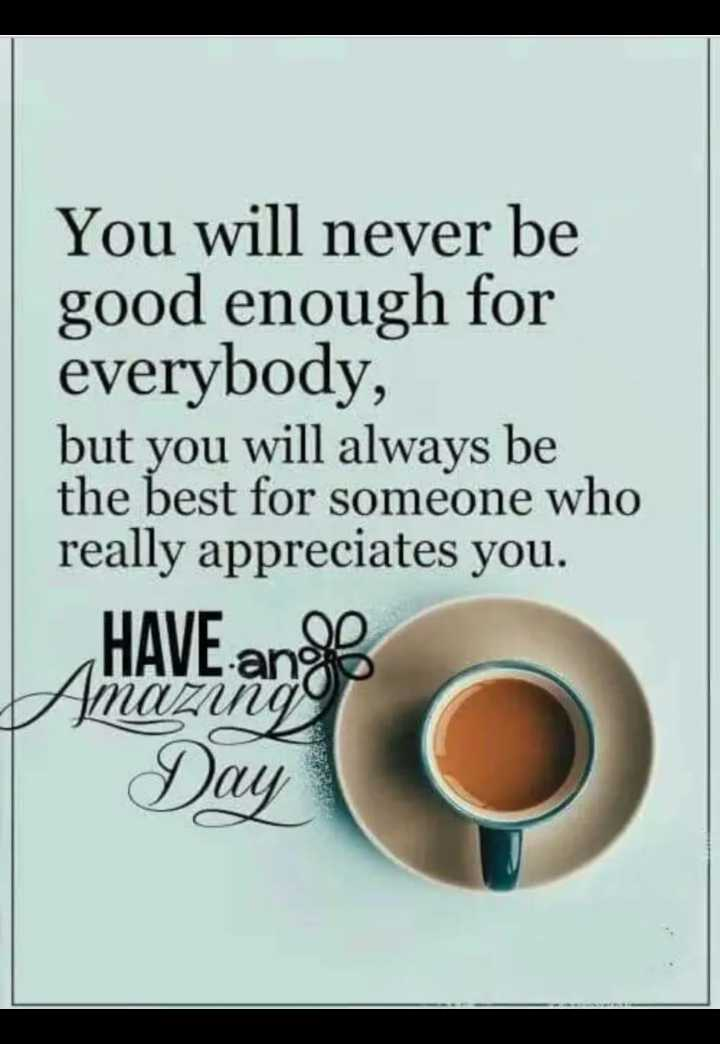 👉 Tuesday Thoughts - You will never be good enough for everybody , but you will always be the best for someone who really appreciates you . HAVE ang Day - ShareChat