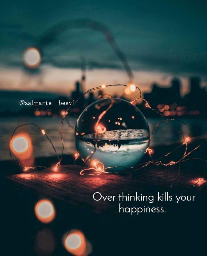 🌆 Typoഗ്രഫി - @ salmante _ beevi Over thinking kills your happiness . - ShareChat