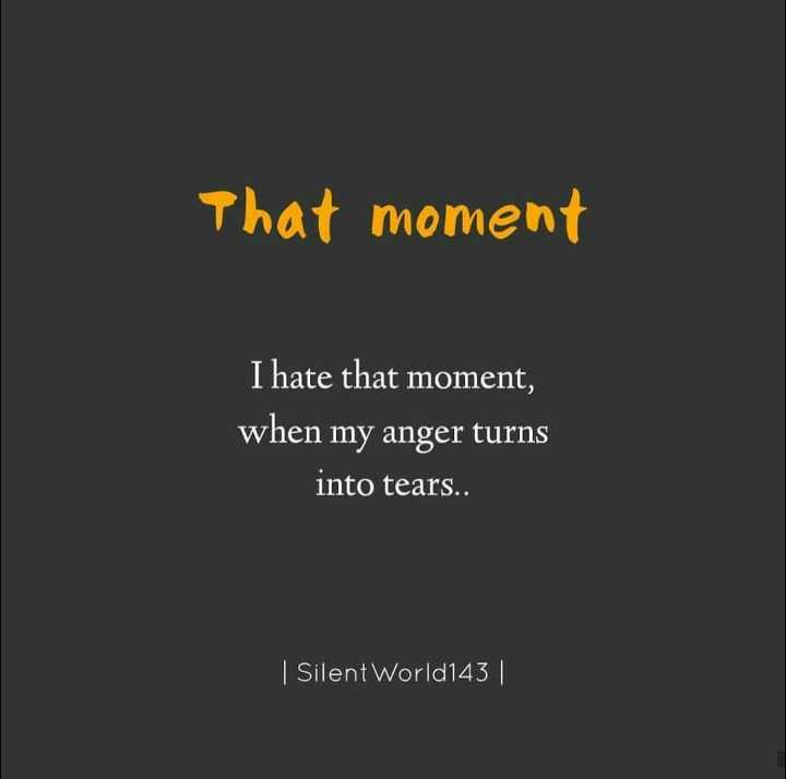 🌆 Typoഗ്രഫി - That moment I hate that moment , when my anger turns into tears . . Silent World143 | - ShareChat