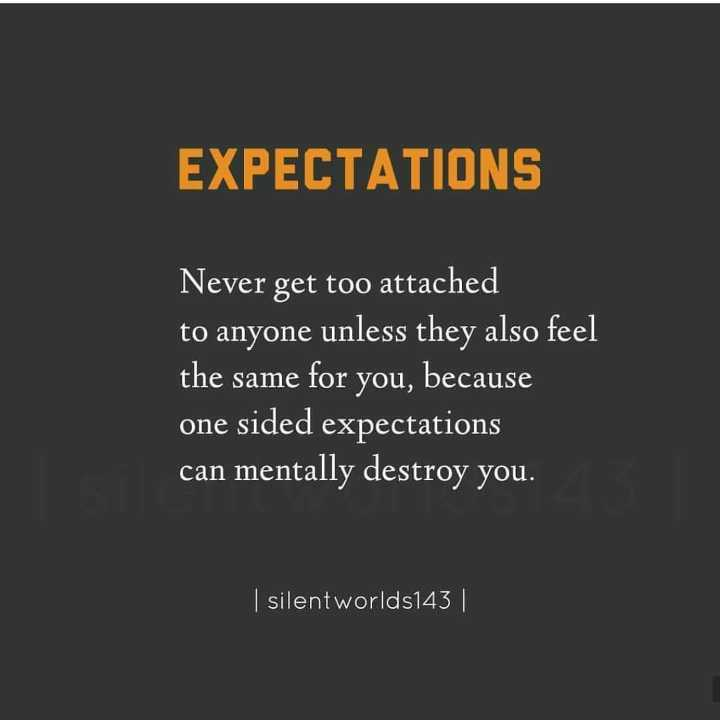 🌆 Typoഗ്രഫി - EXPECTATIONS Never get too attached to anyone unless they also feel the same for you , because one sided expectations can mentally destroy you . silent worlds143 | - ShareChat
