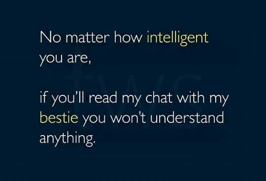 🌆 Typoഗ്രഫി - No matter how intelligent you are , if you ' ll read my chat with my bestie you won ' t understand anything . - ShareChat