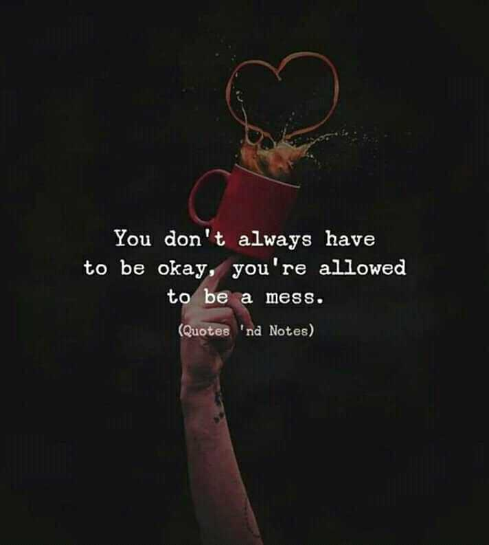 🌆 Typoഗ്രഫി - You don ' t always have to be okay , you ' re allowed to be a mess . ( Quotes ' nd Notes ) - ShareChat
