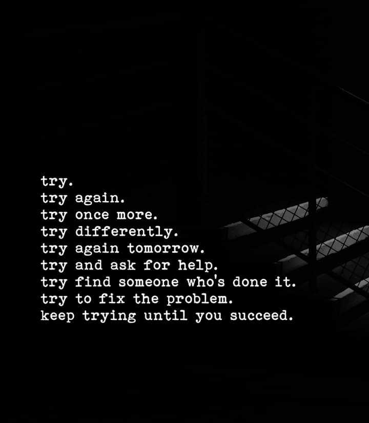 🌆 Typoഗ്രഫി - try . try again . try once more . try differently . try again tomorrow . try and ask for help . try find someone who ' s done it . try to fix the problem . keep trying until you succeed . - ShareChat