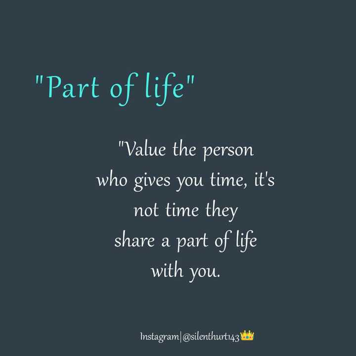🌆 Typoഗ്രഫി - Part of life Value the person who gives you time , it ' s not time they share a part of life with you . Instagram @ silenthurt143Wy - ShareChat