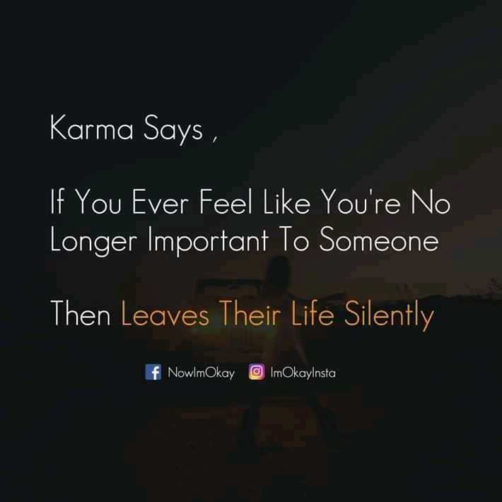 🌆 Typoഗ്രഫി - Karma Says , ' If You Ever Feel Like You ' re No Longer Important To Someone Then Leaves Their Life Silently f NowlmOkay ImOkayInsta - ShareChat