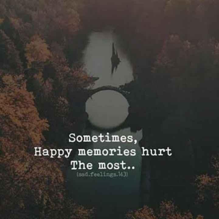 🌆 Typoഗ്രഫി - Sometimes , Happy memories hurt The most . . ( sad . feelings . 143 ) - ShareChat
