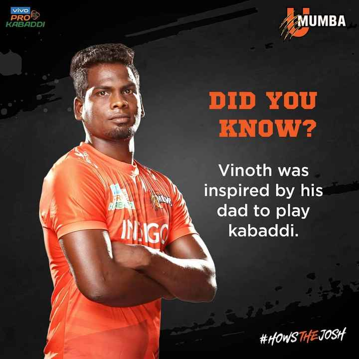 U Mumba - vivo PRO 9 MUMBA KABADDI DID YOU KNOW ? Vinoth was inspired by his dad to play kabaddi . RE UNG # HOWS THE JOSH - ShareChat