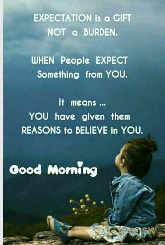 Wednesday Wisdom - EXPECTATION is a GIFT NOT a BURDEN . WHEN People EXPECT Something from YOU . It means . . . YOU have given them REASONS to BELIEVE in YOU . Good Morning - ShareChat