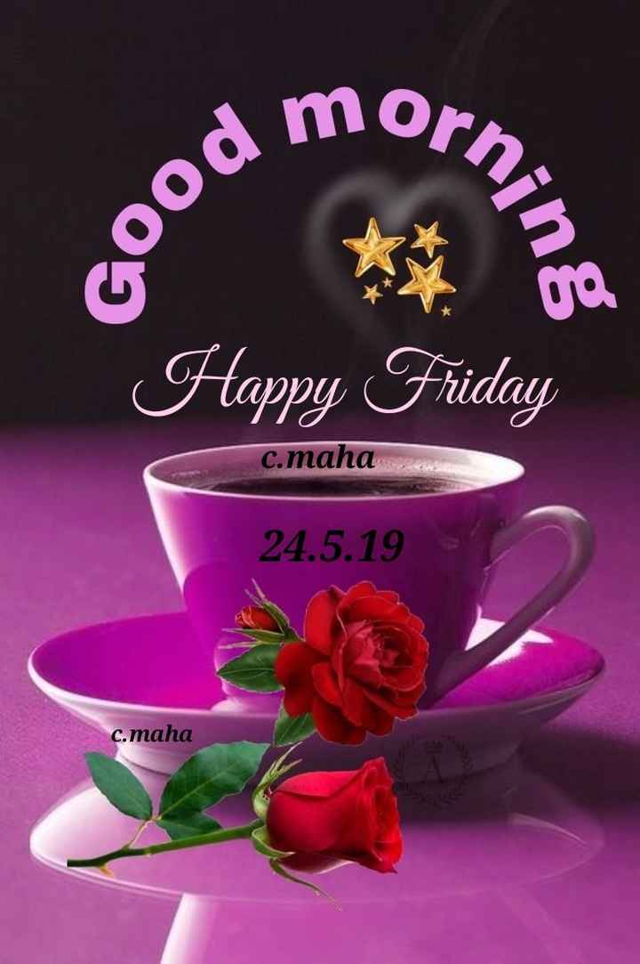 🎥WhatsApp वीडियो - a morn . Good , Happy Friday c . maha 24 . 5 . 19 c . maha - ShareChat