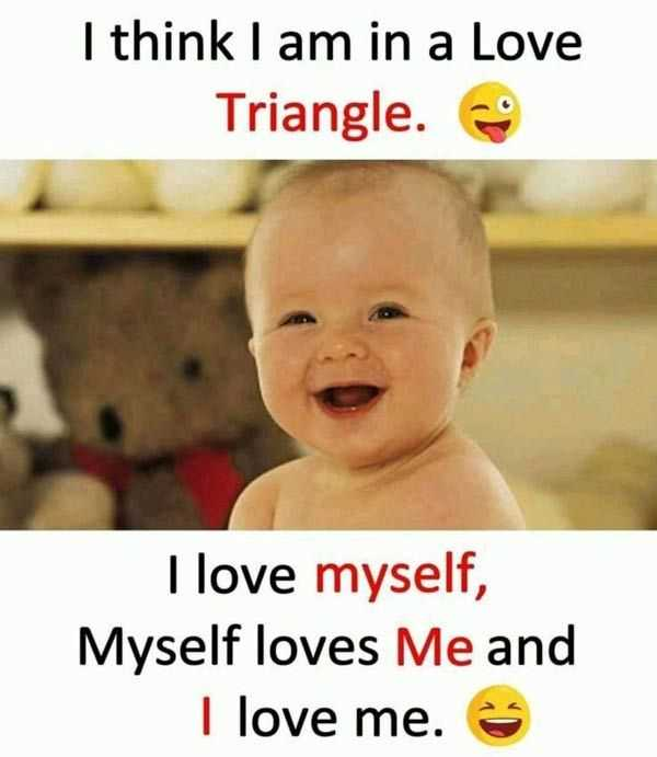 WhatsApp Dps - I think I am in a Love Triangle . I love myself , Myself loves Me and I love me . - ShareChat