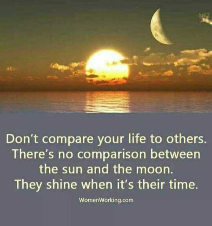 📜 Whatsapp स्टेटस - Don ' t compare your life to others . There ' s no comparison between the sun and the moon . They shine when it ' s their time . Womenworking . com - ShareChat
