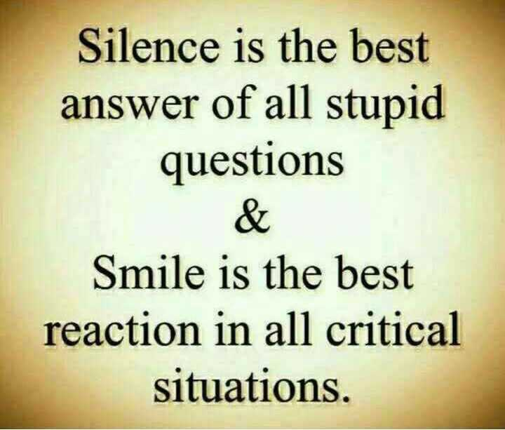 📜 Whatsapp स्टेटस - Silence is the best answer of all stupid questions & Smile is the best reaction in all critical situations . - ShareChat