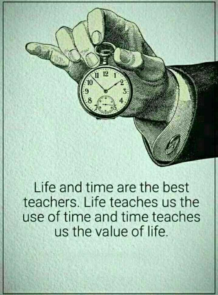 📜 Whatsapp स्टेटस - Life and time are the best teachers . Life teaches us the use of time and time teaches us the value of life . - ShareChat