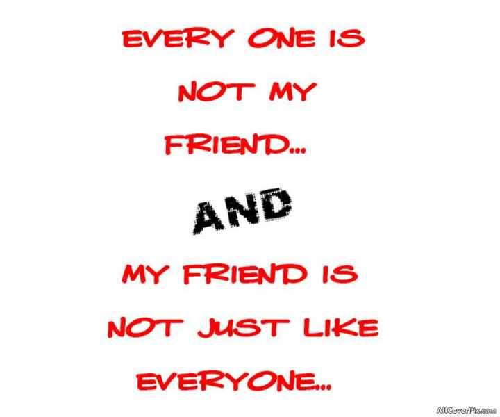 📜 Whatsapp स्टेटस - EVERY ONE IS NOT MY FRIEND . . . AND MY FRIEND IS NOT JUST LIKE EVERYONE . . . AllCoverPix . com - ShareChat