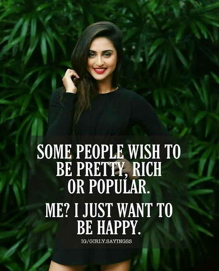 📜 Whatsapp स्टेटस - SOME PEOPLE WISH TO BE PRETTY , RICH OR POPULAR ME ? I JUST WANT TO BE HAPPY . IG / GIRLY . SAYINGSS - ShareChat