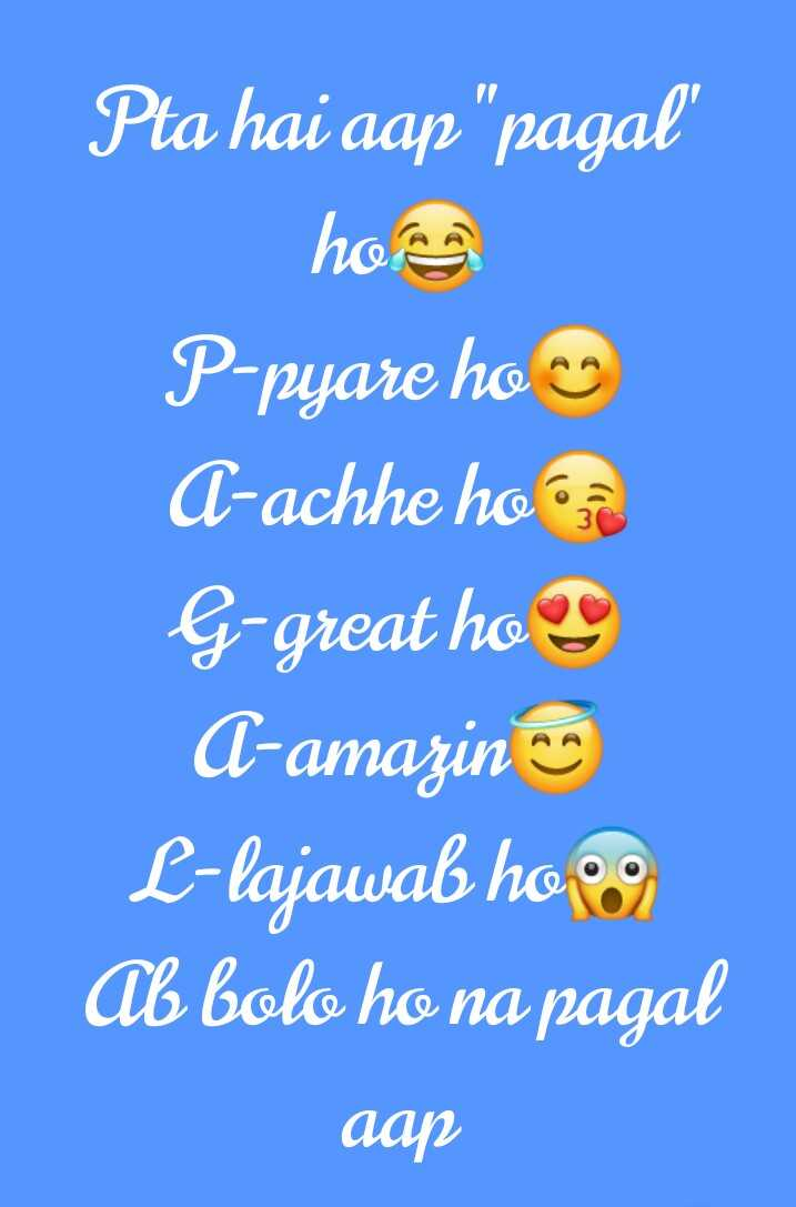 📜 Whatsapp स्टेटस - Pta hai aap pagal hos P - pyare ho A - achhe home G - great ho A - amazina L - lajawab hooo Ab bolo ho na pagal aap - ShareChat