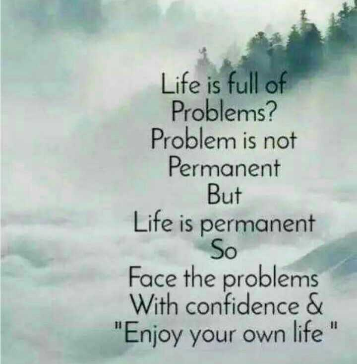 📜 Whatsapp स्टेटस - Life is full of Problems ? Problem is not Permanent But Life is permanent So Face the problems With confidence & Enjoy your own life - ShareChat