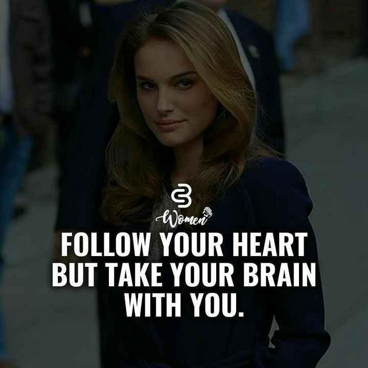 📜 Whatsapp स्टेटस - Womens FOLLOW YOUR HEART BUT TAKE YOUR BRAIN WITH YOU . - ShareChat