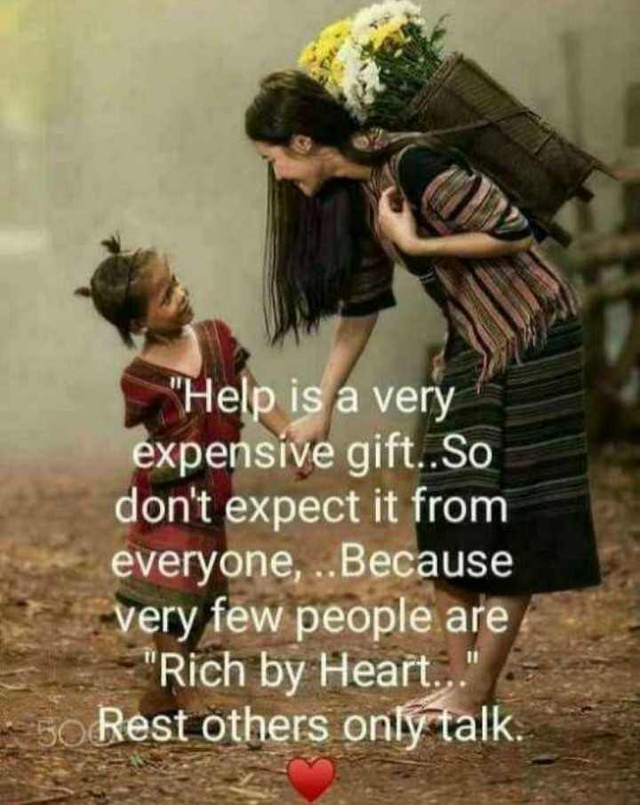 📜 Whatsapp स्टेटस - Help is a very expensive gift . . So don ' t expect it from everyone , . . Because very few people are Rich by Heart 50 Rest others only talk . - ShareChat