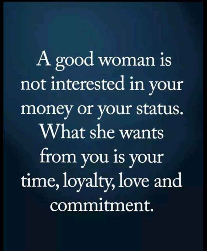 📜 Whatsapp स्टेटस - A good woman is not interested in your money or your status . What she wants from you is your time , loyalty , love and commitment . - ShareChat