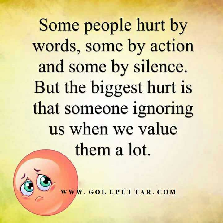 📜 Whatsapp स्टेटस - Some people hurt by words , some by action and some by silence . But the biggest hurt is that someone ignoring us when we value them a lot . WWW . GOL UPUTTAR . COM - ShareChat
