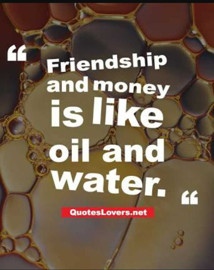 🤳Whatsapp DP - Friendship and money is like oil and water . QuotesLovers . net - ShareChat