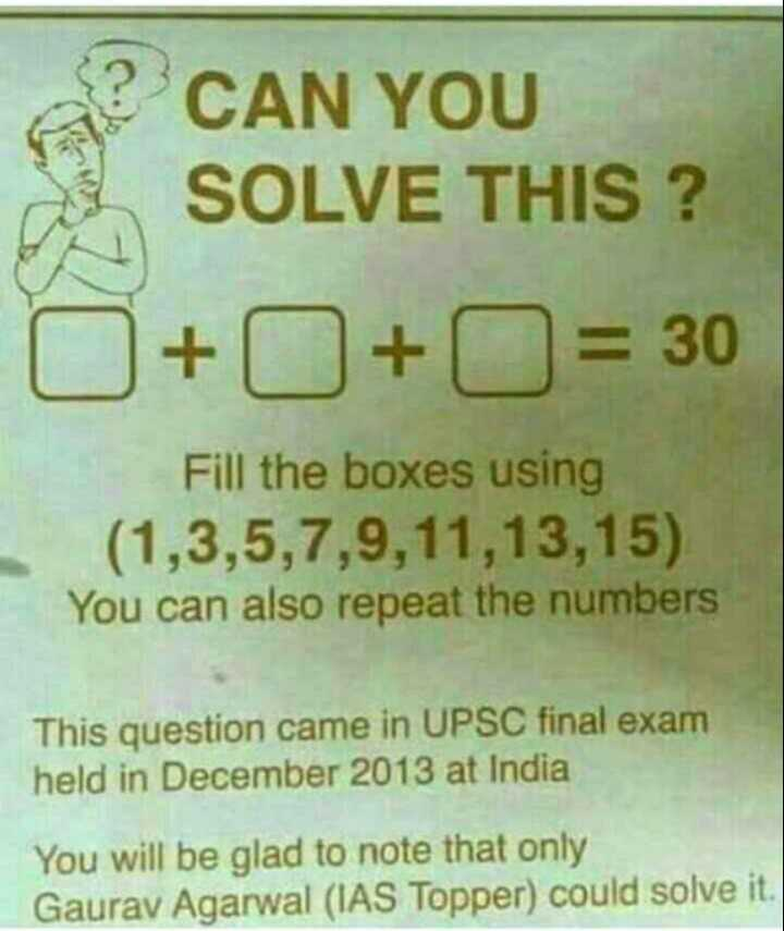 🤳Whatsapp DP - AP CAN YOU SOLVE THIS ? 0 + 0 + = 30 Fill the boxes using ( 1 , 3 , 5 , 7 , 9 , 11 , 13 , 15 ) You can also repeat the numbers This question came in UPSC final exam held in December 2013 at India You will be glad to note that only Gaurav Agarwal ( IAS Topper ) could solve it . - ShareChat