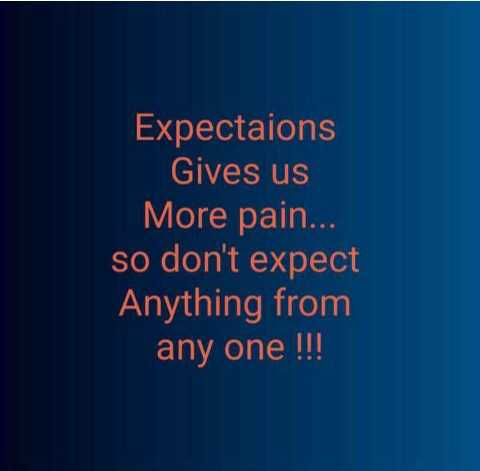 🤳Whatsapp DP - Expectaions Gives us More pain . . . so don ' t expect Anything from any one ! ! ! - ShareChat