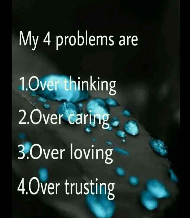 🤳Whatsapp DP - My 4 problems are 1 . Over thinking 2 . Over caring . 3 . Over loving 4 . Over trusting - ShareChat