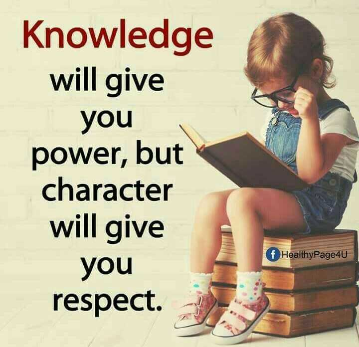 🤳Whatsapp DP - Knowledge will give you power , but character will give you respect . f HealthyPage4U - ShareChat