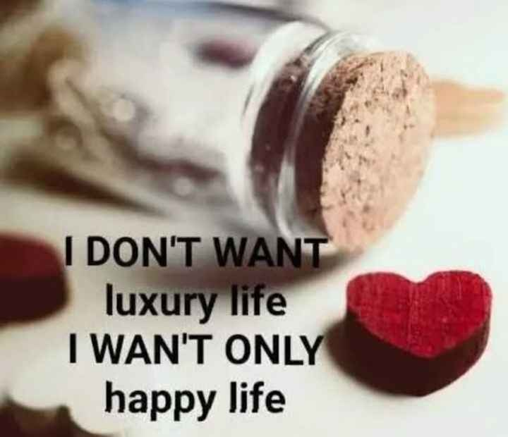 🤳Whatsapp DP - I DON ' T WANT luxury life I WAN ' T ONLY happy life - ShareChat