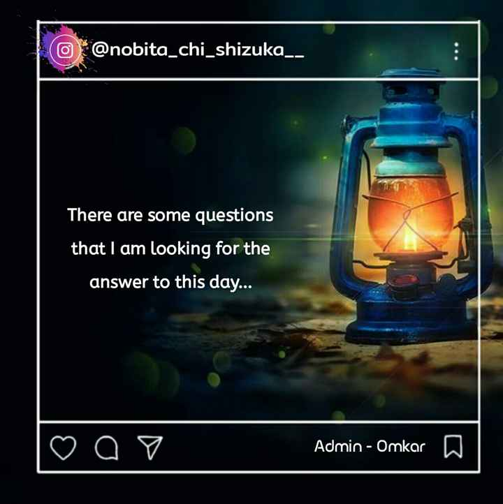 🎭Whatsapp status - @ nobita _ chi _ shizuka _ _ There are some questions that I am looking for the answer to this day . . . ♡ oo Admin - Omkar a - ShareChat