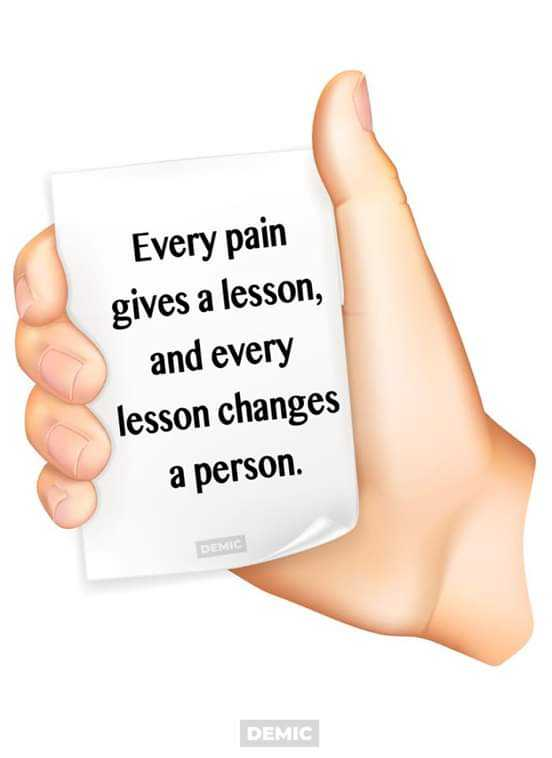 🎭Whatsapp status - Every pain gives a lesson , and every lesson changes a person . DEMIC DEMIC - ShareChat