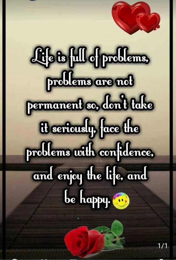 🎭Whatsapp status - Life is full of problems problems are not permanent so , don ' t take it seriously , face the problems with confidence , and enjoy the life , and be happy . 1 / 1 - ShareChat