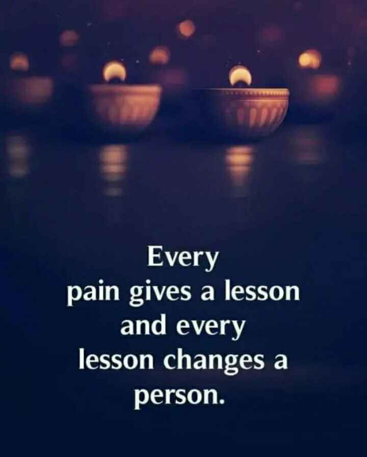 🎭Whatsapp status - Every pain gives a lesson and every lesson changes a person . - ShareChat