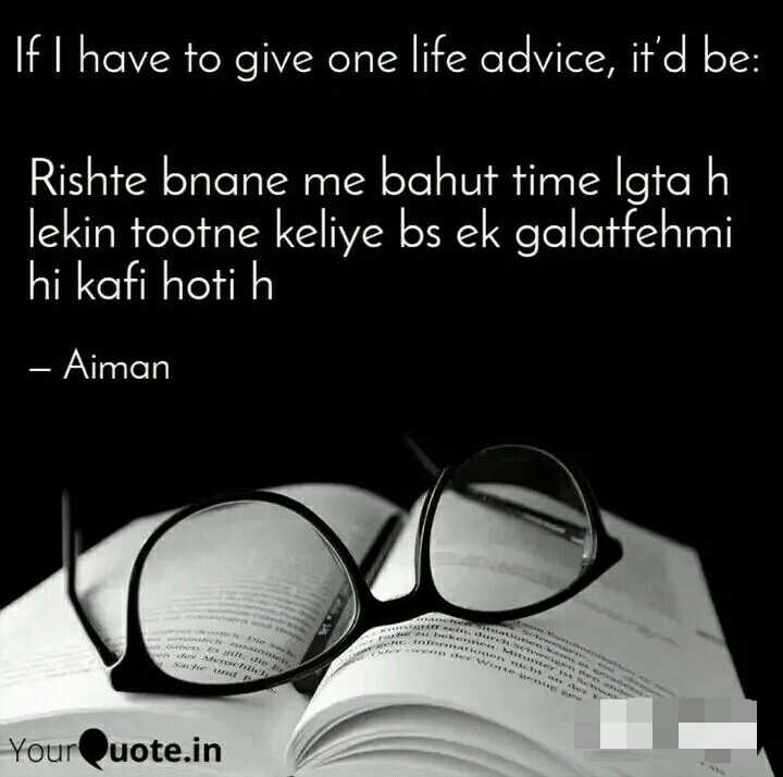 🎭Whatsapp status - If I have to give one life advice , it ' d be : Rishte bnane me bahut time Igta h lekin tootne keliye bs ek galatfehmi hi kafi hoti h – Aiman A YourQuote . in - ShareChat