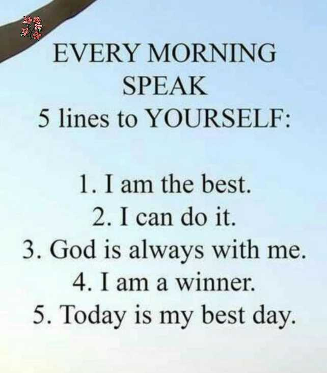🎭Whatsapp status - EVERY MORNING SPEAK 5 lines to YOURSELF : 1 . I am the best . 2 . I can do it . 3 . God is always with me . 4 . I am a winner . 5 . Today is my best day . - ShareChat