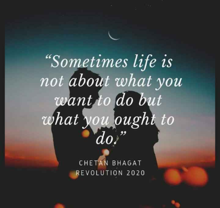 "🎭Whatsapp status - 66 "" Sometimes life is not about what you want to do but what you ought to do CHETAN BHAGAT REVOLUTION 2020 - ShareChat"