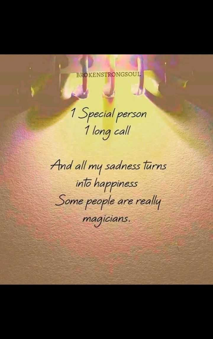 YouTube - BROKENSTRONGSOUL 1 Special person 1 long call And all my sadness Turns into happiness Some people are really magicians . - ShareChat
