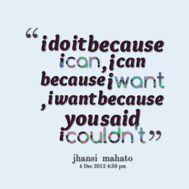👌 You can do it - ' ido it because ican , ican because i want , iwant because you said icouldn ' t jhansi mahato 4 Dec 2012 4 : 58 pm - ShareChat