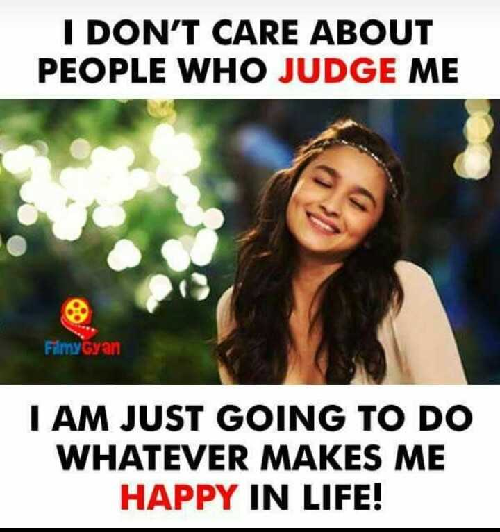 😊😊 - I DON ' T CARE ABOUT PEOPLE WHO JUDGE ME FimyGyan I AM JUST GOING TO DO WHATEVER MAKES ME HAPPY IN LIFE ! - ShareChat