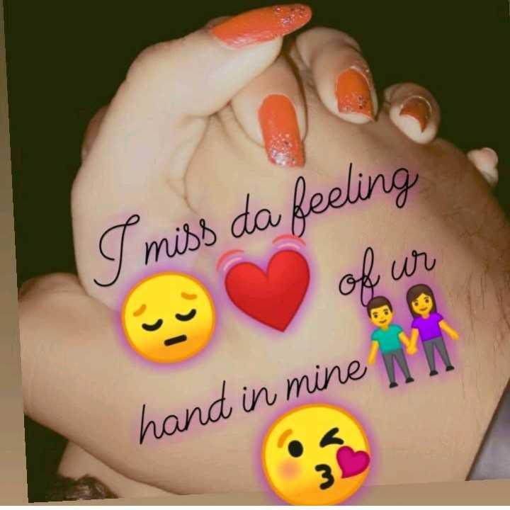 😘😘 - I miss da feeling of ur hand in mine w - ShareChat