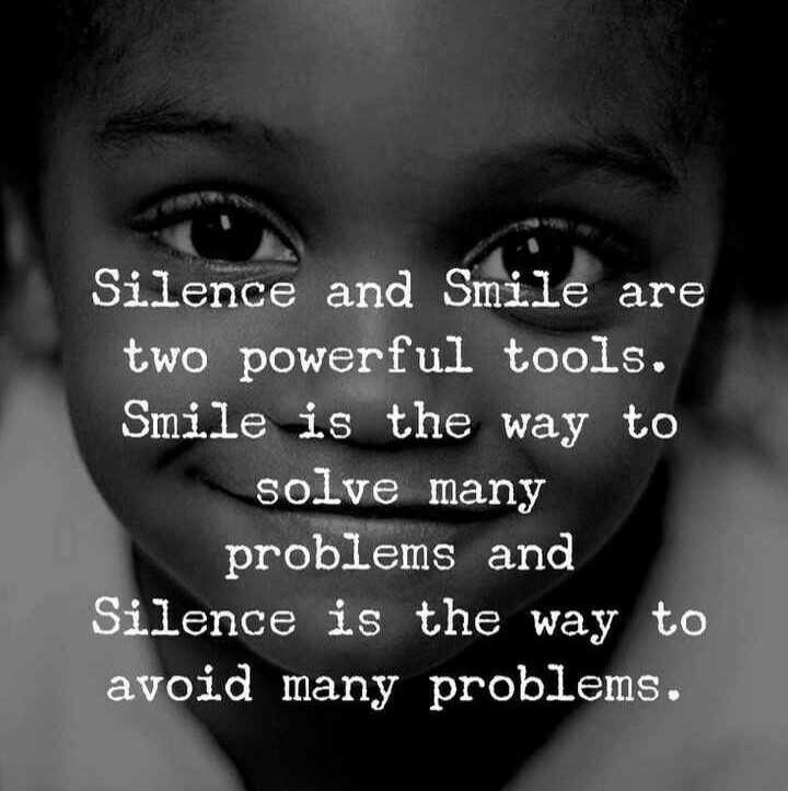 😊😊 - Silence and Smile are two powerful tools . Smile is the way to solve many problems and Silence is the way to avoid many problems . - ShareChat