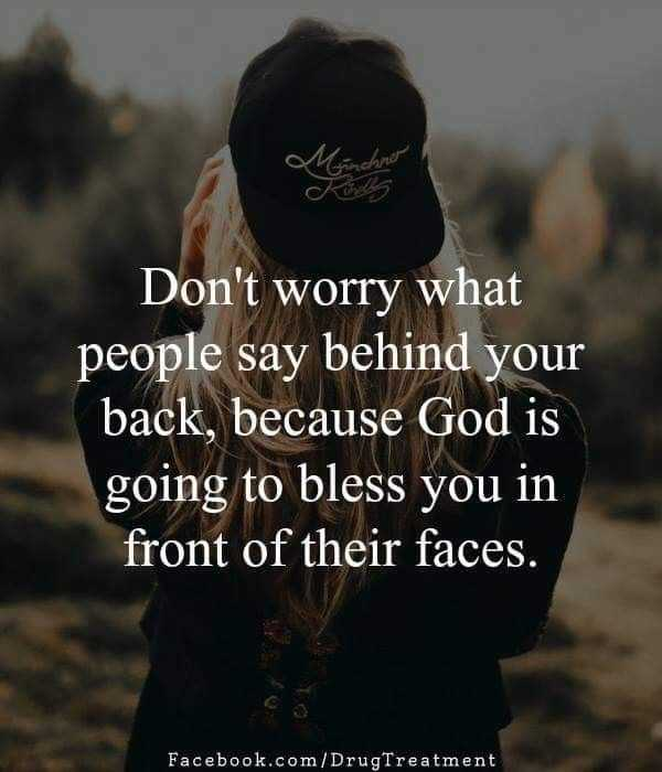 😎😎😎 - Mind Don ' t worry what people say behind your back , because God is going to bless you in front of their faces . Facebook . com / DrugTreatment - ShareChat
