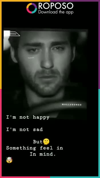 feeling sad - ROPOSO Download the app MALLUNONGS I ' m not happy I ' m not sad But Something feel in In mind . ROPOSO India ' s no . 1 video app Download now : 0 - ShareChat