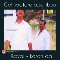 கோவை ட்ரென்ட்ஸ் - Coimbatore kusumbuu REA mus Right Gokul O Right Gokul Coimbatore kusumbuu REAL music Right Gokul O Right Gokul Kovai - karan da  - ShareChat