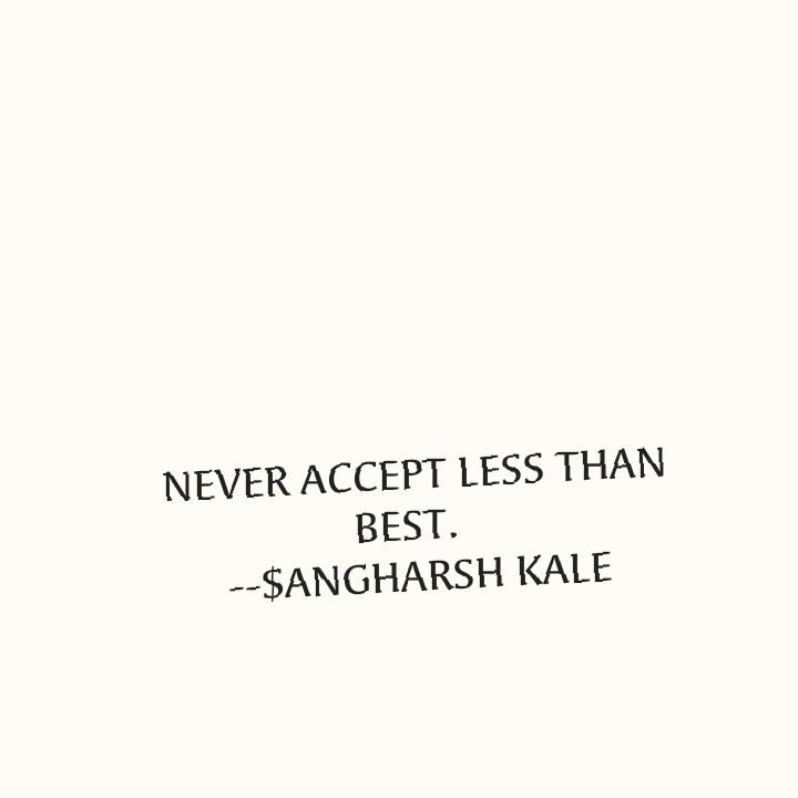 📝माझं लिखाण - NEVER ACCEPT LESS THAN BEST . - - $ ANGHARSH KALE - ShareChat