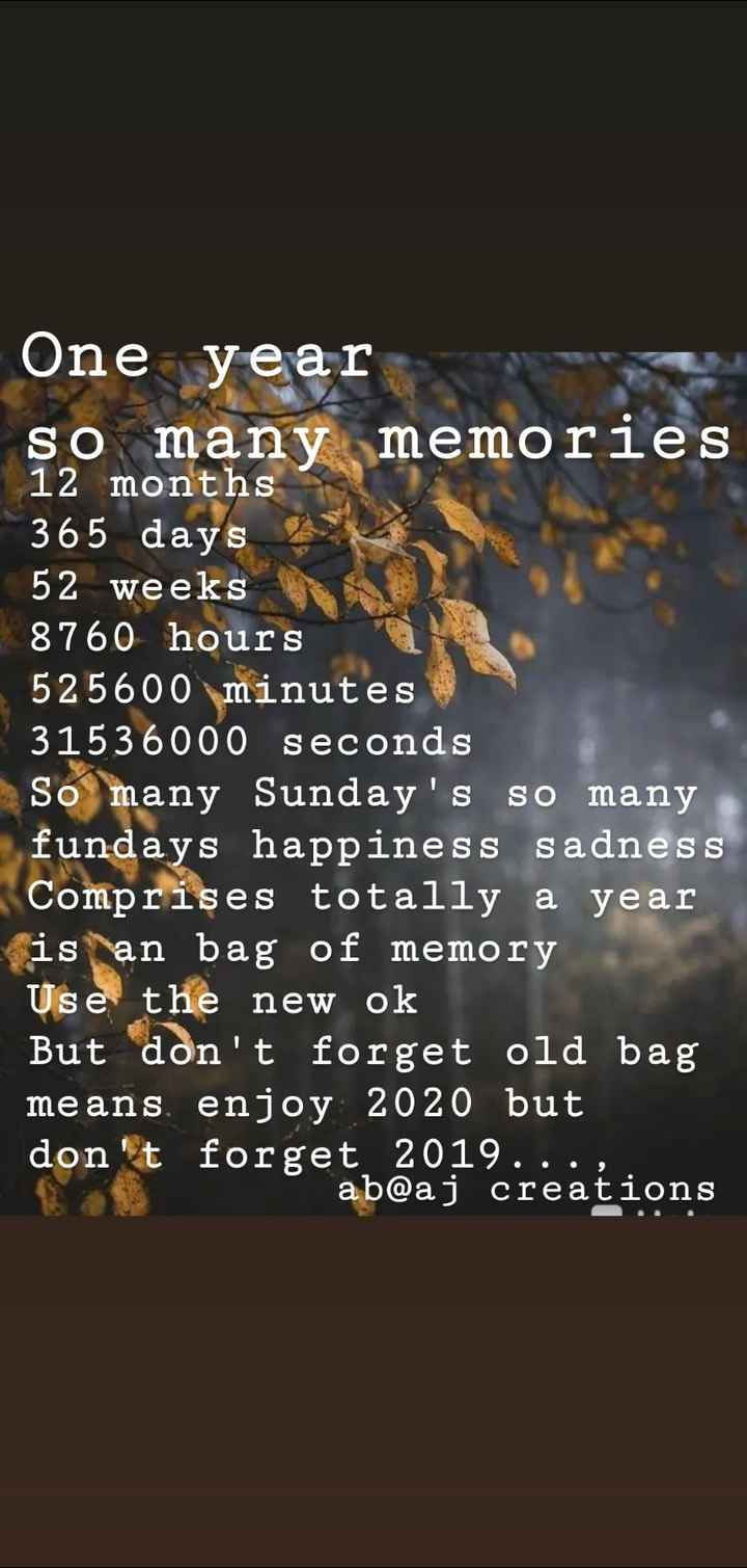 ab@aj - One year so many memories 12 months 365 days 52 weeks 8760 hours 525600 minutes 31536000 seconds So many Sunday ' s so many fundays happiness sadness Comprises totally a year is an bag of memory Use the new ok But don ' t forget old bag means , enjoy 2020 but don ' t forget 2019 . . . , ab @ aj creations - ShareChat