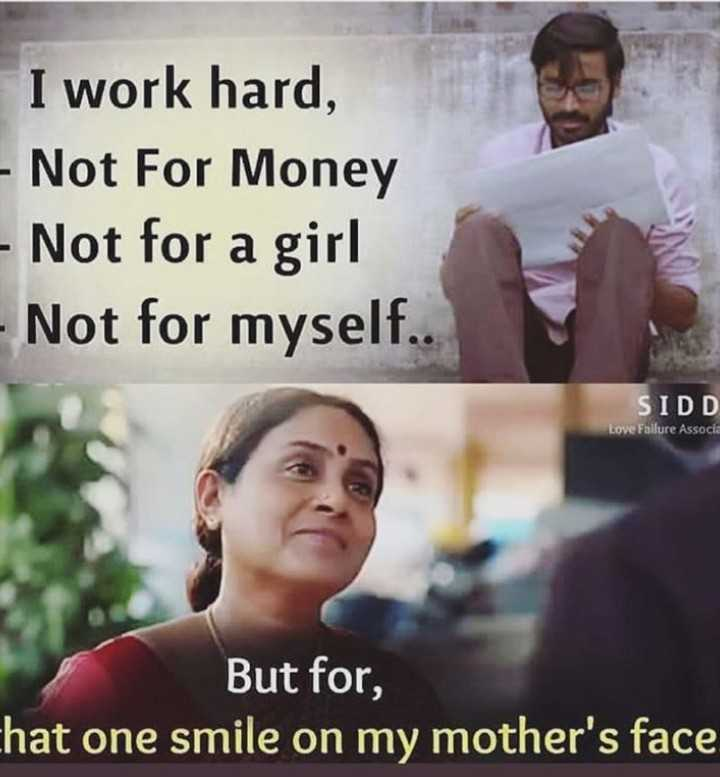 about mother - I work hard , - Not For Money - Not for a girl - Not for myself . . SIDD Love Failure Associa But for , chat one smile on my mother ' s face - ShareChat