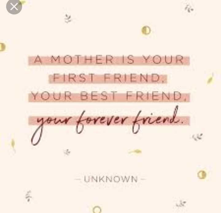 about mother - A MOTHER IS YOUR FIRST FRIEND YOUR BEST FRIEND your forever friend . - UNKNOWN - ShareChat